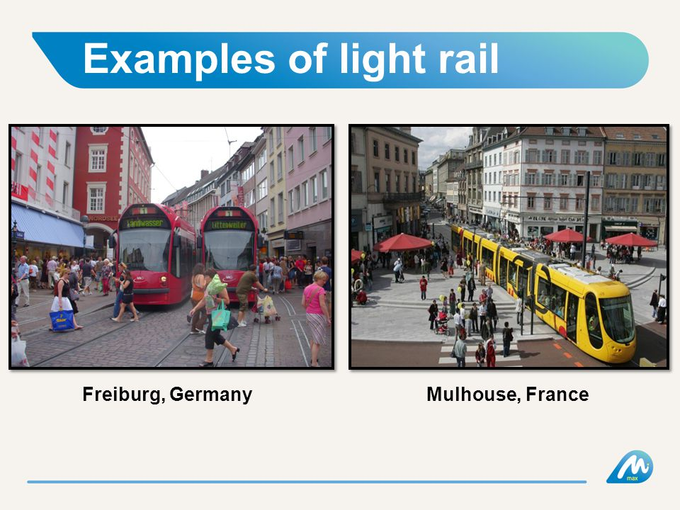 Examples of light rail Freiburg, GermanyMulhouse, France