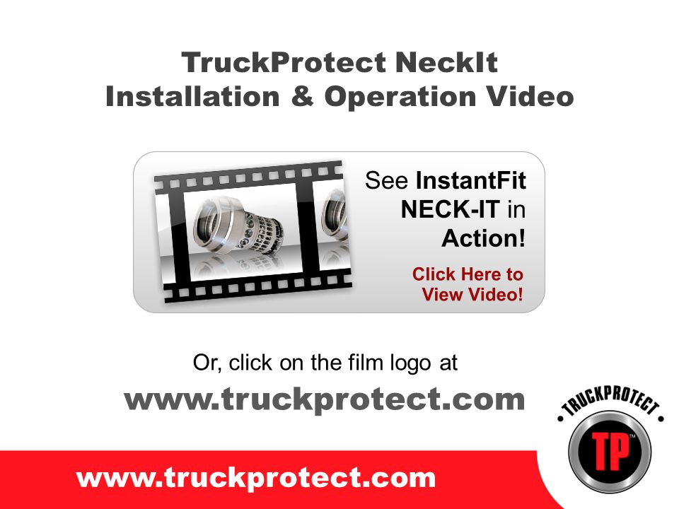 TruckProtect NeckIt Installation & Operation Video www.truckprotect.com Or, click on the film logo at www.truckprotect.com