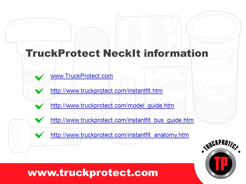 www.truckprotect.com TruckProtect NeckIt information www.TruckProtect.com http://www.truckprotect.com/instantfit.htm http://www.truckprotect.com/model