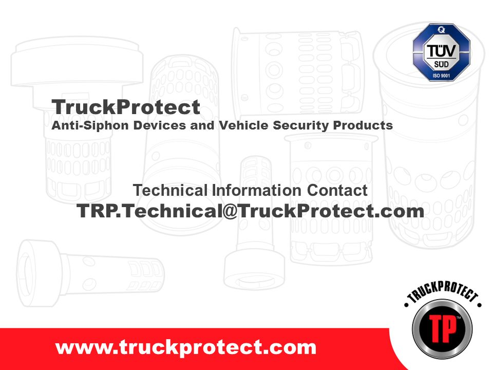 TruckProtect Anti-Siphon Devices and Vehicle Security Products Technical Information Contact TRP.Technical@TruckProtect.com
