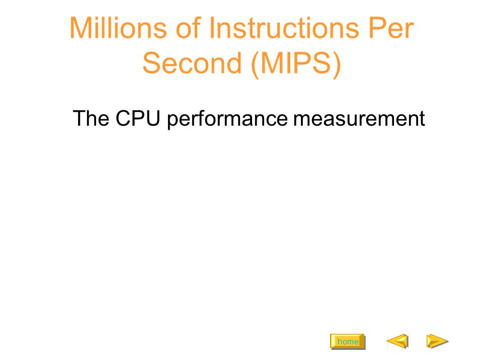 home Millions of Instructions Per Second (MIPS) The CPU performance measurement