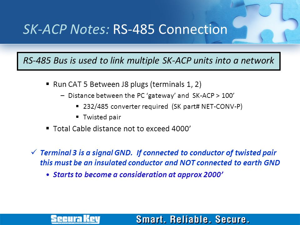 RS-485 Bus is used to link multiple SK-ACP units into a network SK-ACP Notes: RS-485 Connection Run CAT 5 Between J8 plugs (terminals 1, 2) –Distance