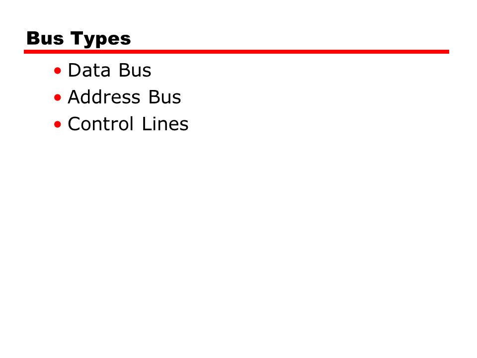 Data Bus Carries data Remember that there is no difference between data and instruction at this level The number of lines is called width of the data bus Width is an important factor in determining the system performance