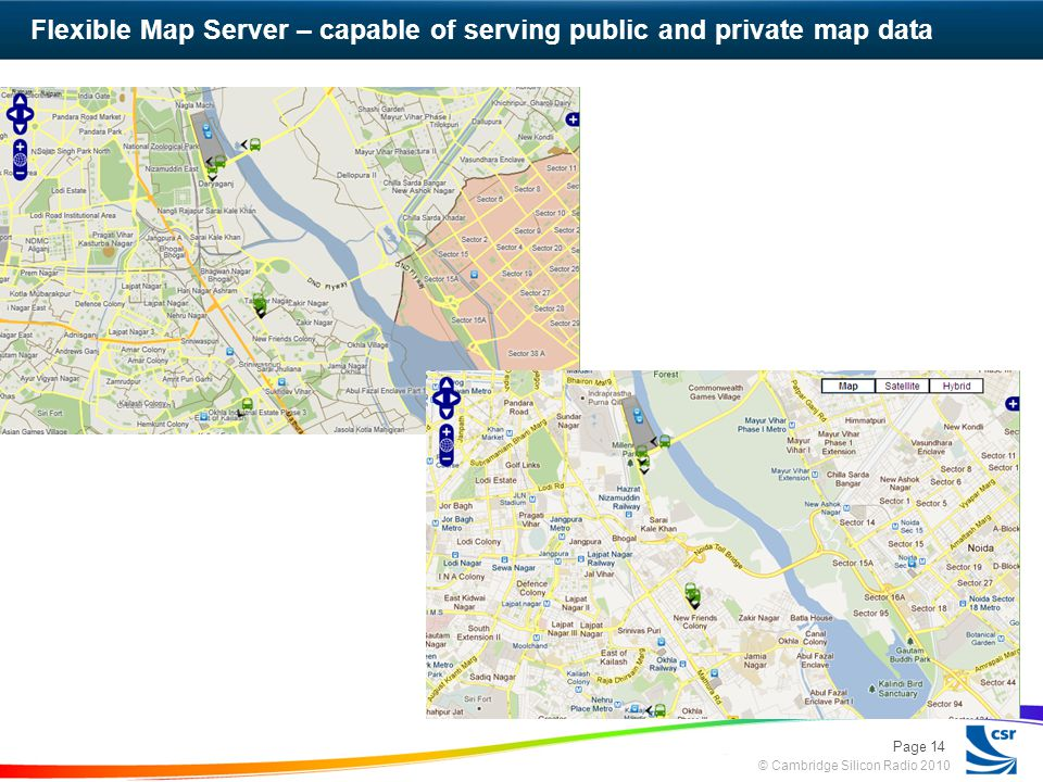 © Cambridge Silicon Radio 2010 Flexible Map Server – capable of serving public and private map data Page 14
