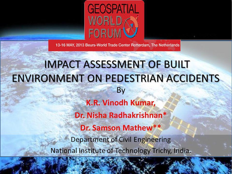 IMPACT ASSESSMENT OF BUILT ENVIRONMENT ON PEDESTRIAN ACCIDENTS IMPACT ASSESSMENT OF BUILT ENVIRONMENT ON PEDESTRIAN ACCIDENTS By K.R. Vinodh Kumar, Dr
