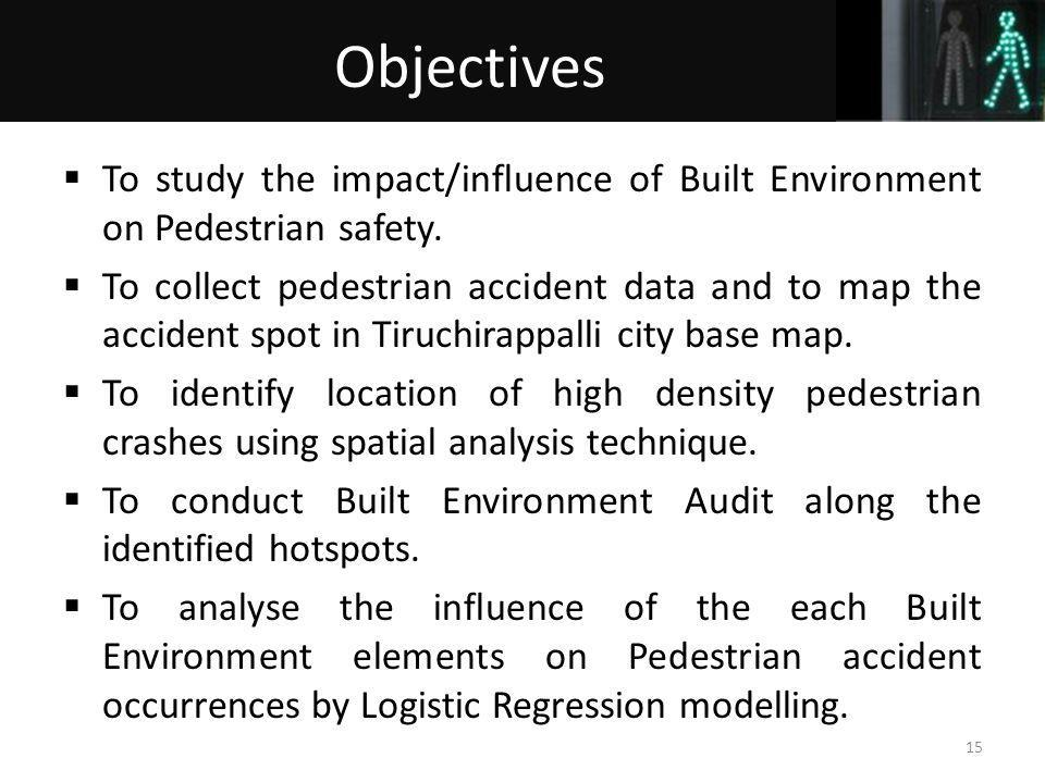 To study the impact/influence of Built Environment on Pedestrian safety.