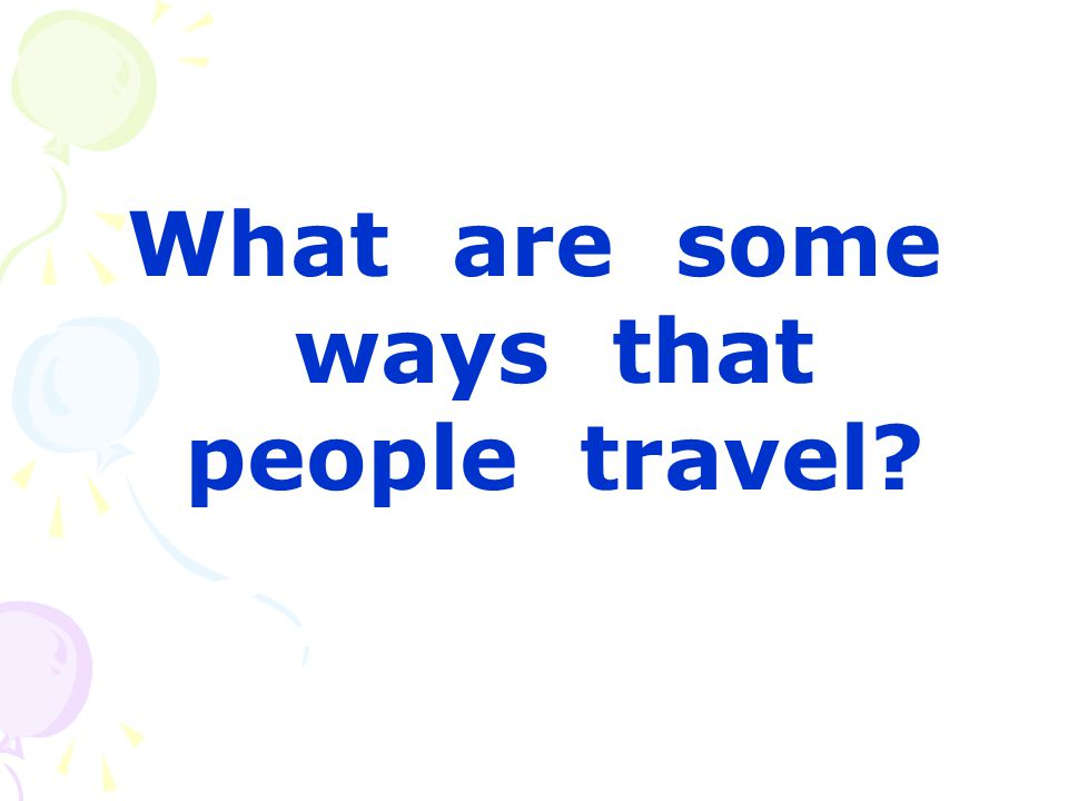 What are some ways that people travel?