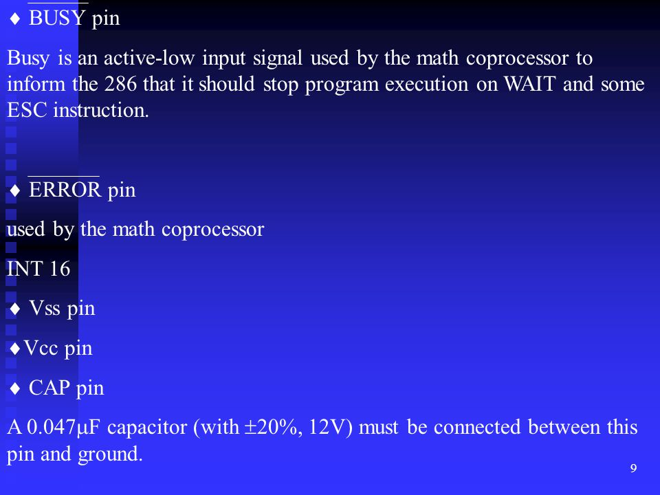 9 BUSY pin Busy is an active-low input signal used by the math coprocessor to inform the 286 that it should stop program execution on WAIT and some ES