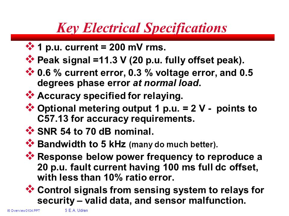 I5 Overview 0104.PPT 5 E.A. Udren Key Electrical Specifications 1 p.u.