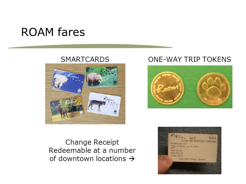 ROAM fares SMARTCARDSONE-WAY TRIP TOKENS Change Receipt Redeemable at a number of downtown locations