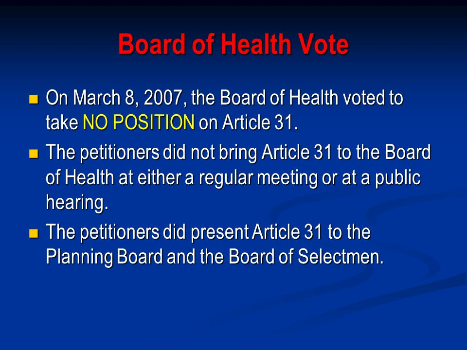 Board of Health Vote On March 8, 2007, the Board of Health voted to take NO POSITION on Article 31.