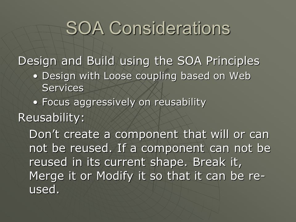 SOA Considerations Design and Build using the SOA Principles Design with Loose coupling based on Web ServicesDesign with Loose coupling based on Web S