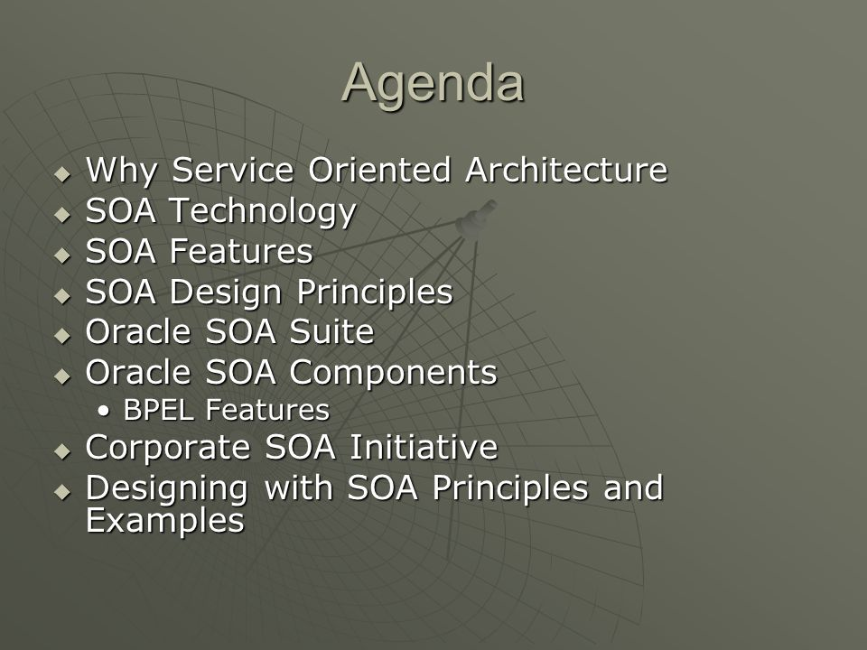 Agenda Why Service Oriented Architecture Why Service Oriented Architecture SOA Technology SOA Technology SOA Features SOA Features SOA Design Principl