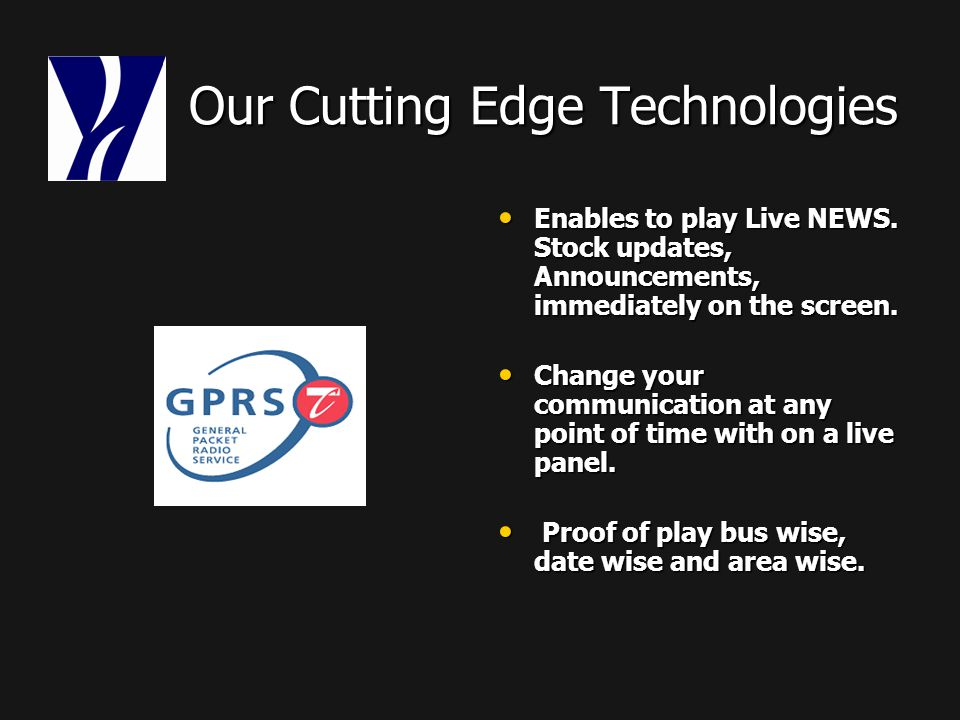 Our Cutting Edge Technologies Our Cutting Edge Technologies Enables to play Live NEWS.