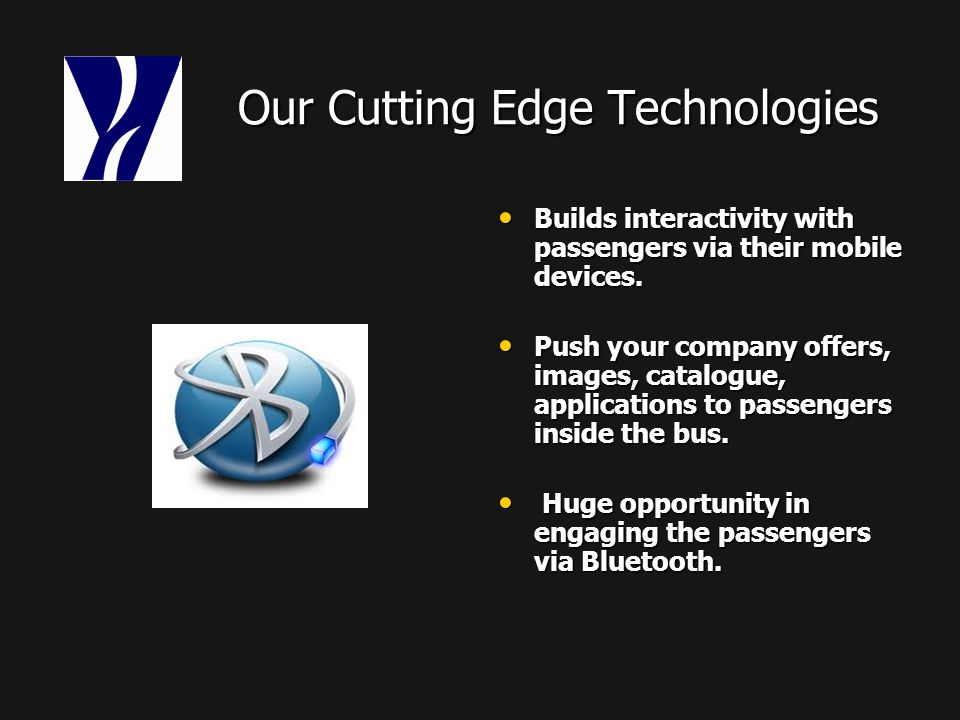 Our Cutting Edge Technologies Our Cutting Edge Technologies Builds interactivity with passengers via their mobile devices.