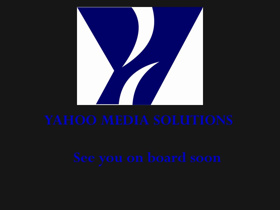 YAHOO MEDIA SOLUTIONS See you on board soon