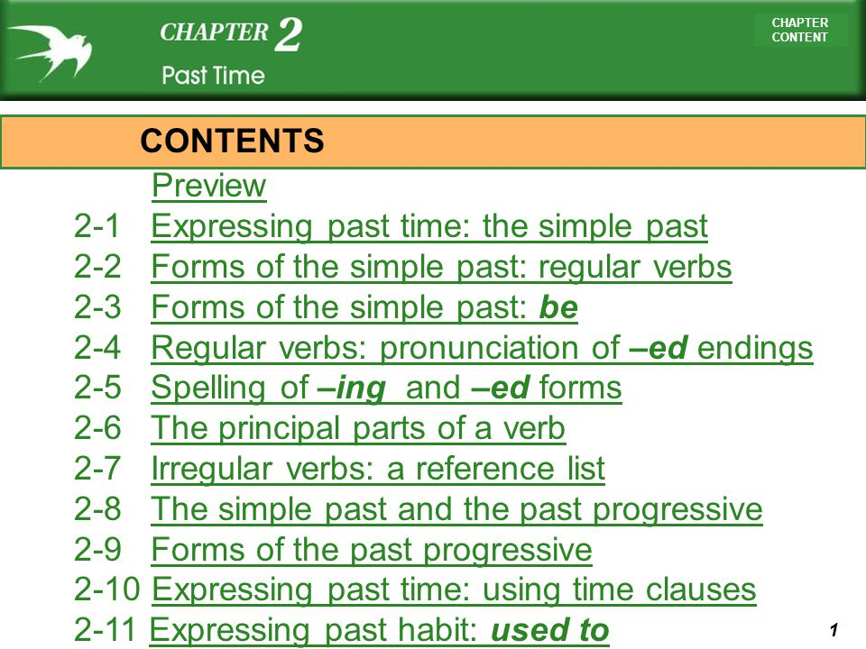 1 CHAPTER CONTENT Preview 2-1 Expressing past time: the simple pastExpressing past time: the simple past 2-2 Forms of the simple past: regular verbsFo