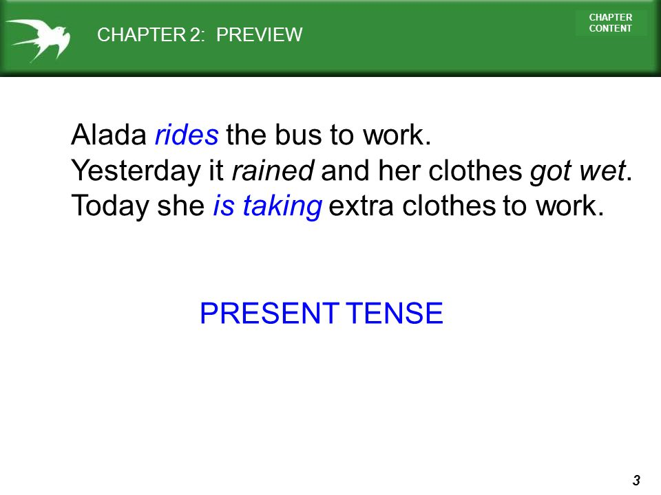 3 CHAPTER CONTENT CHAPTER 2: PREVIEW Alada rides the bus to work. Yesterday it rained and her clothes got wet. Today she is taking extra clothes to wo
