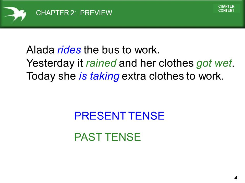 4 CHAPTER CONTENT CHAPTER 2: PREVIEW Alada rides the bus to work. Yesterday it rained and her clothes got wet. Today she is taking extra clothes to wo