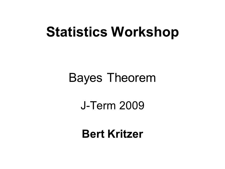 Statistics Workshop Bayes Theorem J-Term 2009 Bert Kritzer