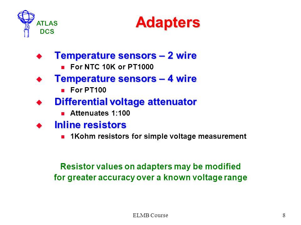 ATLAS DCS ELMB Course8 Adapters Temperature sensors – 2 wire Temperature sensors – 2 wire For NTC 10K or PT1000 Temperature sensors – 4 wire Temperatu