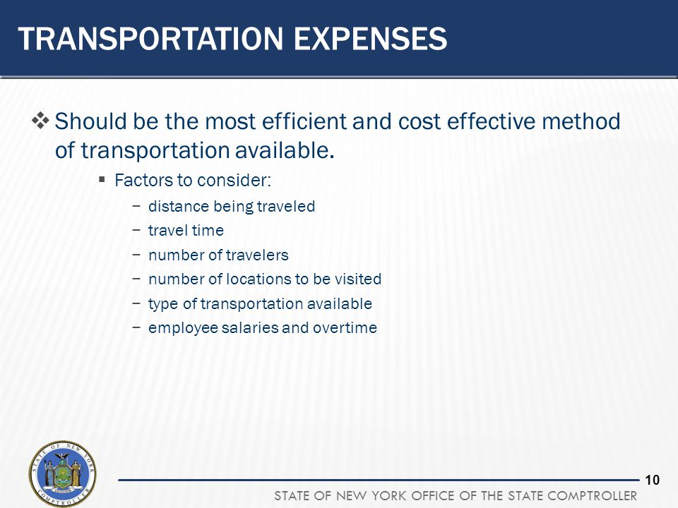 STATE OF NEW YORK OFFICE OF THE STATE COMPTROLLER 10 TRANSPORTATION EXPENSES Should be the most efficient and cost effective method of transportation