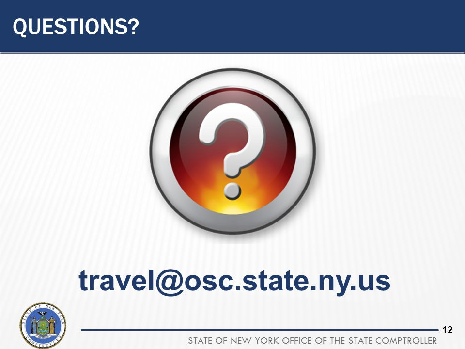 STATE OF NEW YORK OFFICE OF THE STATE COMPTROLLER 12 QUESTIONS? travel@osc.state.ny.us