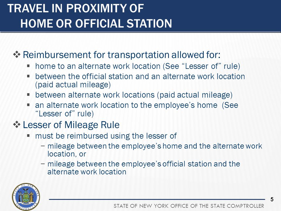 STATE OF NEW YORK OFFICE OF THE STATE COMPTROLLER 5 TRAVEL IN PROXIMITY OF HOME OR OFFICIAL STATION Reimbursement for transportation allowed for: home