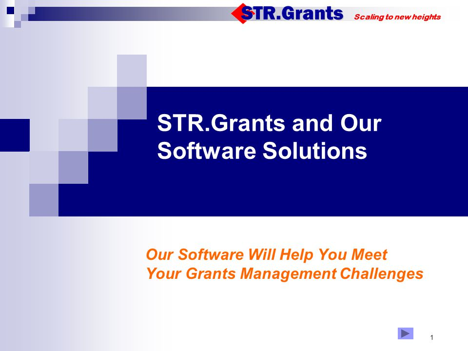 Scaling to new heights 1 STR.Grants and Our Software Solutions 123 Our Software Will Help You Meet Your Grants Management Challenges