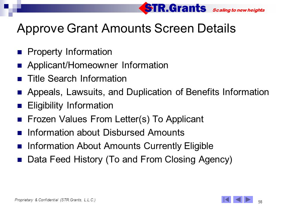 Proprietary & Confidential (STR.Grants, L.L.C.) 58 Scaling to new heights Approve Grant Amounts Screen Details Property Information Applicant/Homeowne
