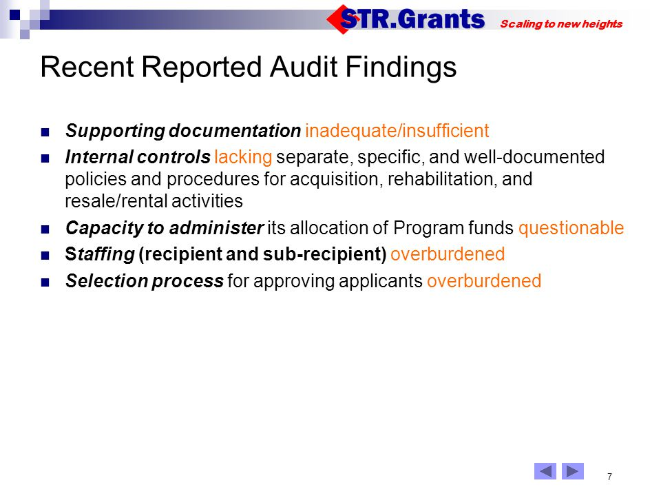 7 Scaling to new heights Recent Reported Audit Findings Supporting documentation inadequate/insufficient Internal controls lacking separate, specific, and well-documented policies and procedures for acquisition, rehabilitation, and resale/rental activities Capacity to administer its allocation of Program funds questionable Staffing (recipient and sub-recipient) overburdened Selection process for approving applicants overburdened 123