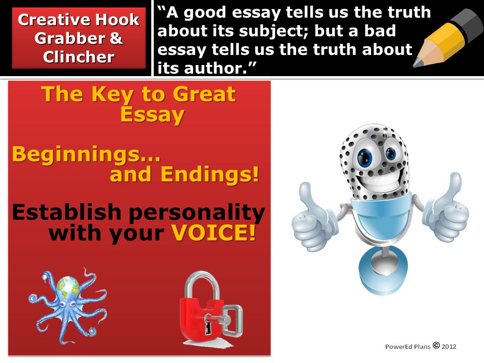 A good essay tells us the truth about its subject; but a bad essay tells us the truth about its author. The Key to Great Essay Beginnings… and Endings