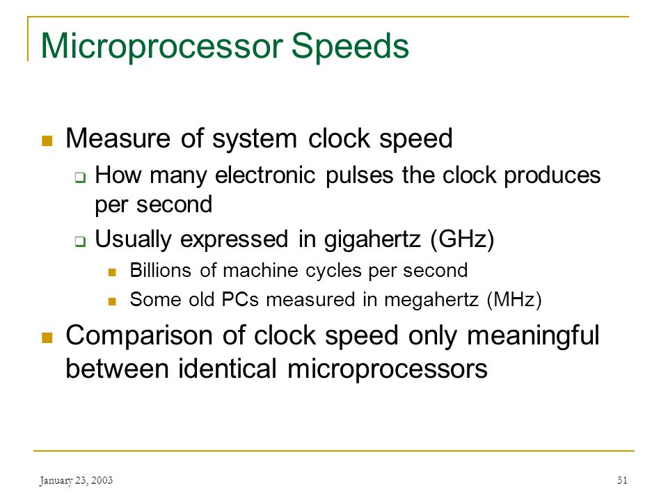 January 23, 200350 Computer Processing Speeds Instruction speeds measured in fractions of seconds Millisecond: one thousandth of a second Microsecond:
