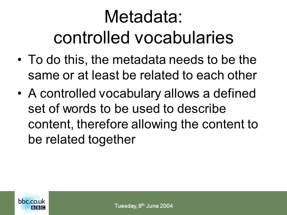 Tuesday, 8 th June 2004 Metadata: what is vocabulary control.