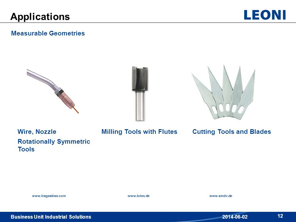 Business Unit Industrial Solutions 12 2014-06-02 Applications Measurable Geometries www.tragaskiss.comwww.lotex.dewww.smdv.de Wire, Nozzle Rotationall