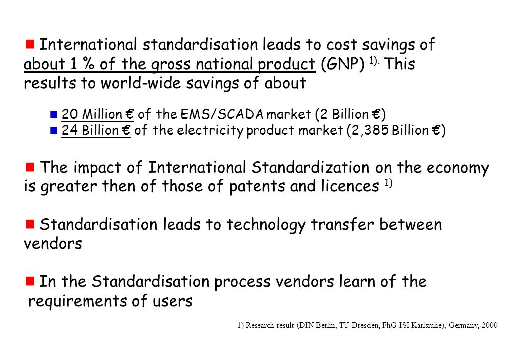 International standardisation leads to cost savings of about 1 % of the gross national product (GNP) 1). This results to world-wide savings of about 2