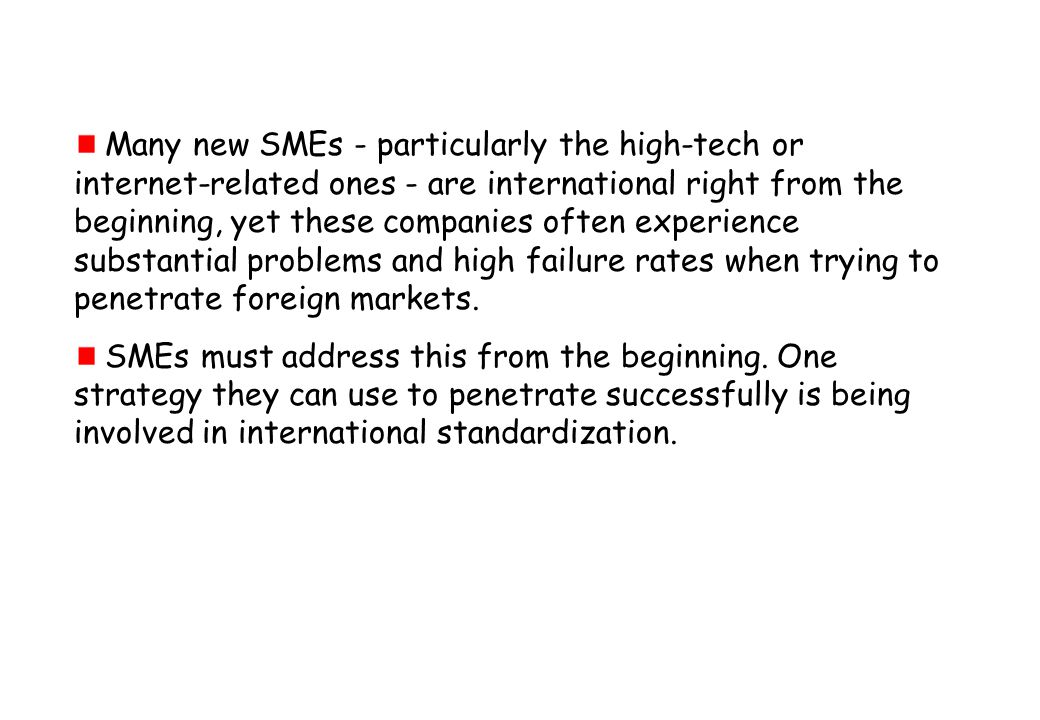 Many new SMEs - particularly the high-tech or internet-related ones - are international right from the beginning, yet these companies often experience