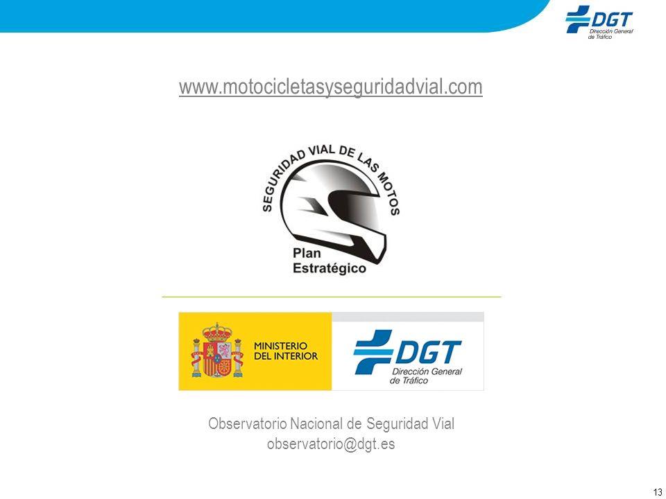 13 Observatorio Nacional de Seguridad Vial observatorio@dgt.es www.motocicletasyseguridadvial.com