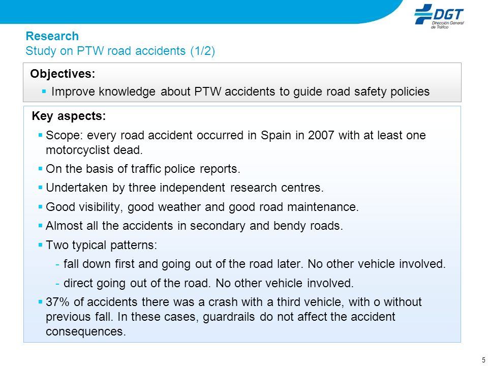 5 Key aspects: Scope: every road accident occurred in Spain in 2007 with at least one motorcyclist dead. On the basis of traffic police reports. Under