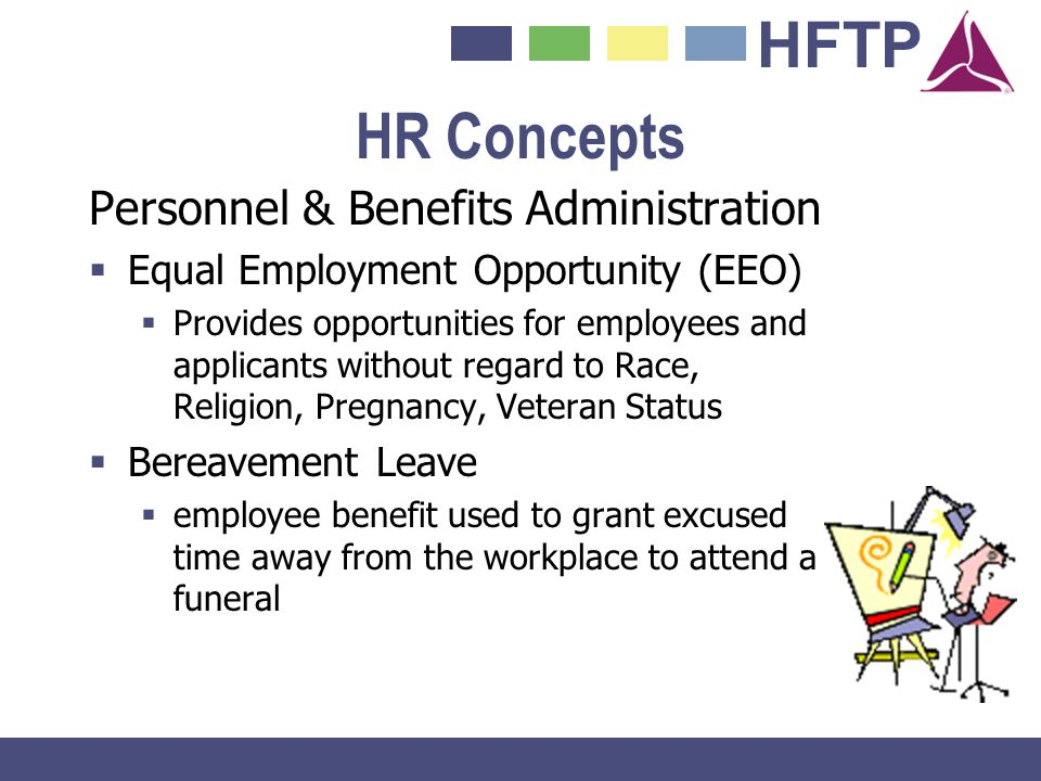 HFTP HR Concepts Personnel & Benefits Administration Equal Employment Opportunity (EEO) Provides opportunities for employees and applicants without re