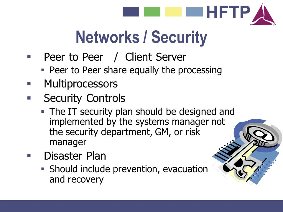 HFTP Networks / Security Peer to Peer / Client Server Peer to Peer share equally the processing Multiprocessors Security Controls The IT security plan
