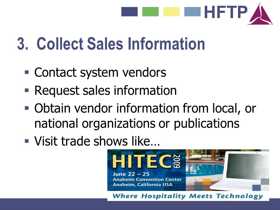 HFTP 3. Collect Sales Information Contact system vendors Request sales information Obtain vendor information from local, or national organizations or