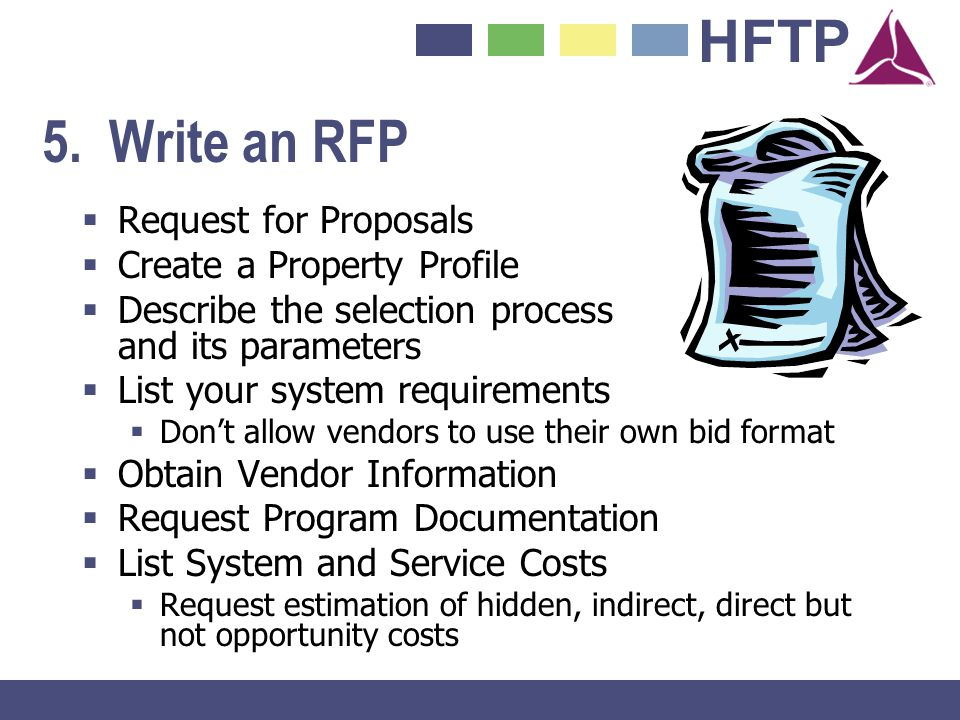 HFTP 5. Write an RFP Request for Proposals Create a Property Profile Describe the selection process and its parameters List your system requirements D