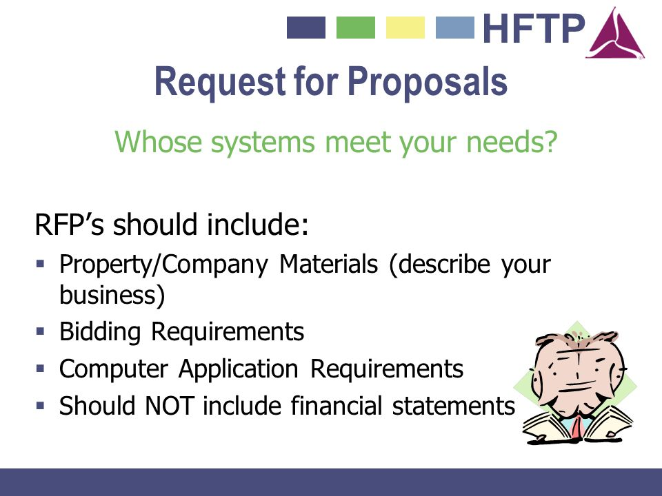 HFTP Request for Proposals Whose systems meet your needs? RFPs should include: Property/Company Materials (describe your business) Bidding Requirement