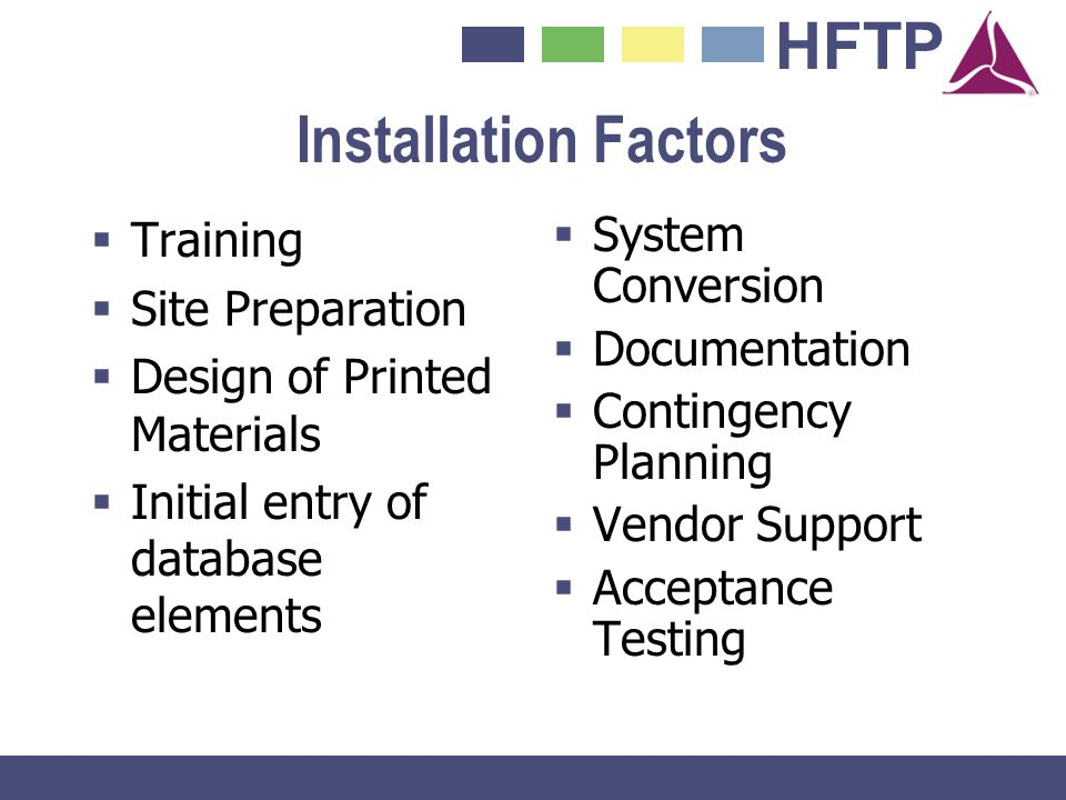 HFTP Installation Factors Training Site Preparation Design of Printed Materials Initial entry of database elements System Conversion Documentation Con