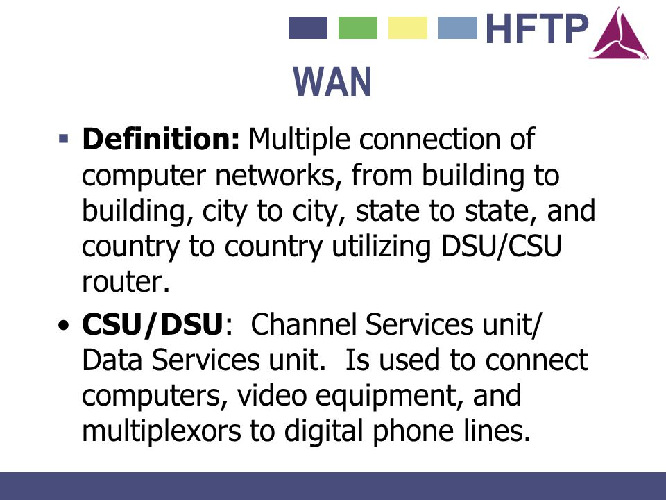 HFTP WAN Definition: Multiple connection of computer networks, from building to building, city to city, state to state, and country to country utilizi