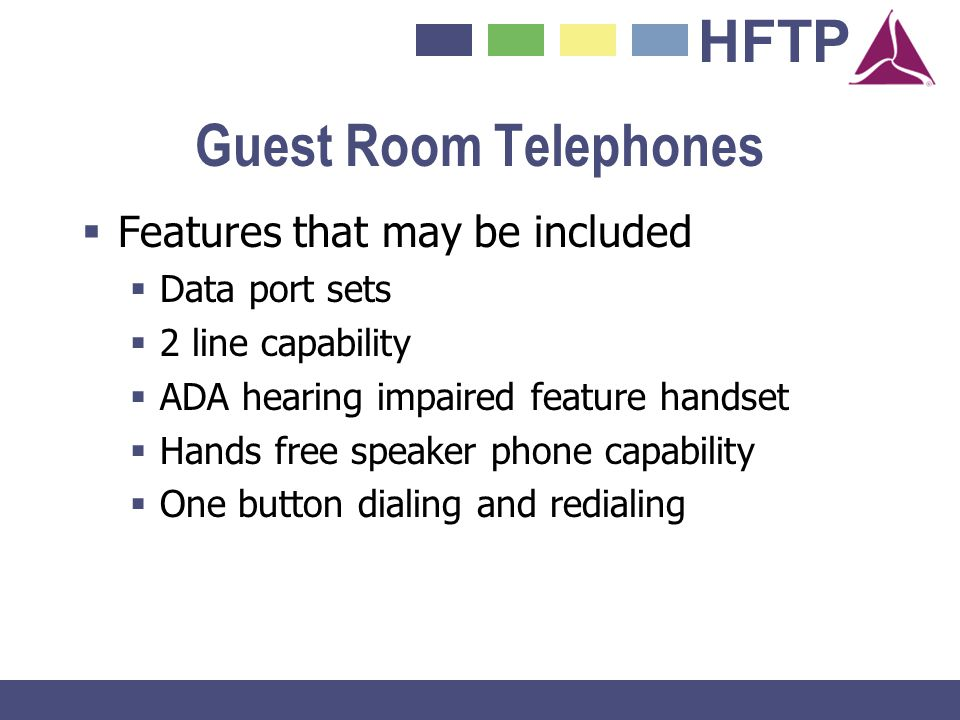 HFTP Guest Room Telephones Features that may be included Data port sets 2 line capability ADA hearing impaired feature handset Hands free speaker phon