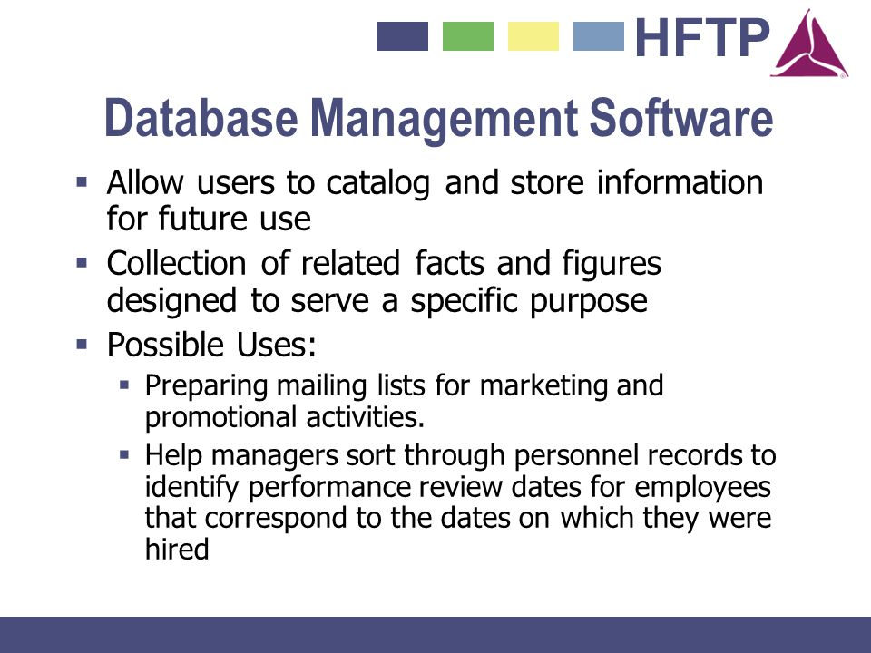 HFTP Database Management Software Allow users to catalog and store information for future use Collection of related facts and figures designed to serv