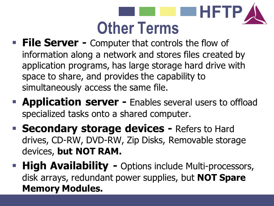 HFTP Other Terms File Server - Computer that controls the flow of information along a network and stores files created by application programs, has la