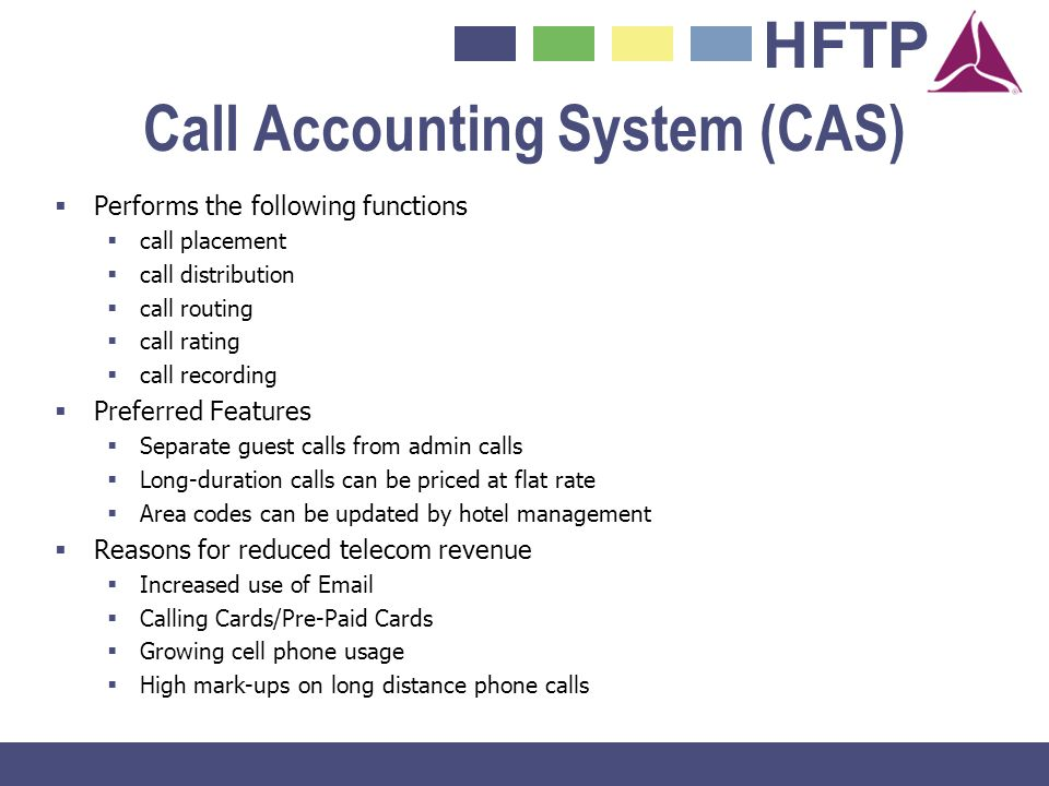 HFTP Call Accounting System (CAS) Performs the following functions call placement call distribution call routing call rating call recording Preferred